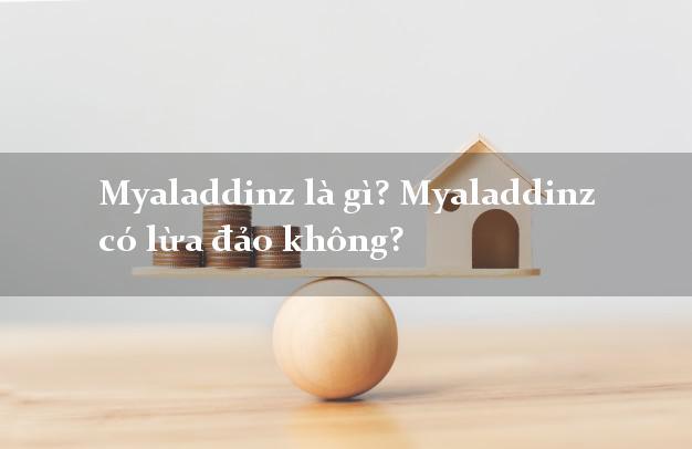 Myaladdinz là gì? Myaladdinz có lừa đảo không?