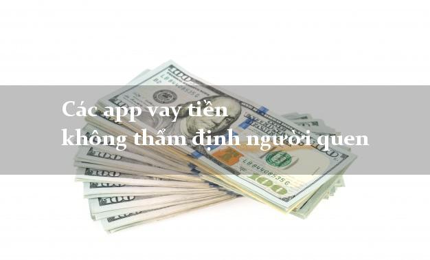 Các app vay tiền không thẩm định người quen
