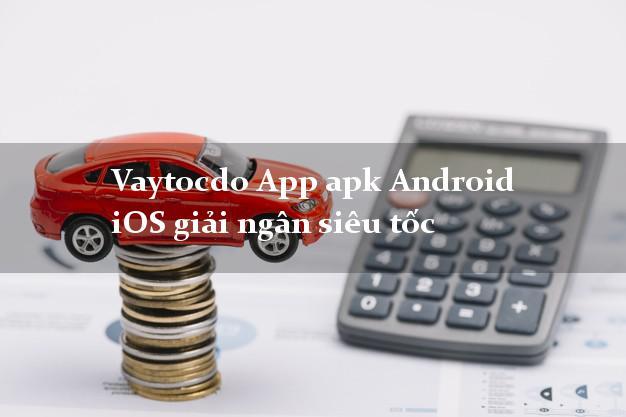 Vaytocdo App apk Android iOS giải ngân siêu tốc