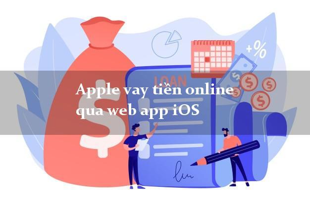 Apple vay tiền online qua web app iOS uy tín đơn giản nhất