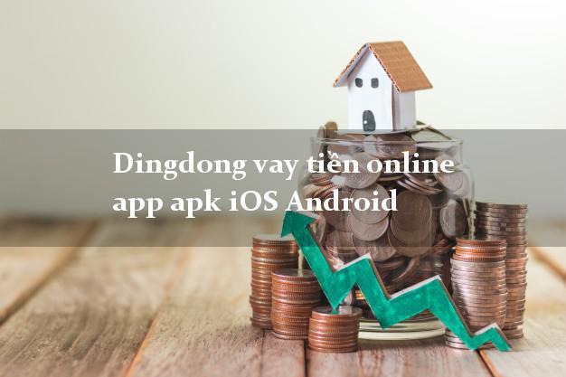 Dingdong vay tiền online app apk iOS Android duyệt tự động 24h
