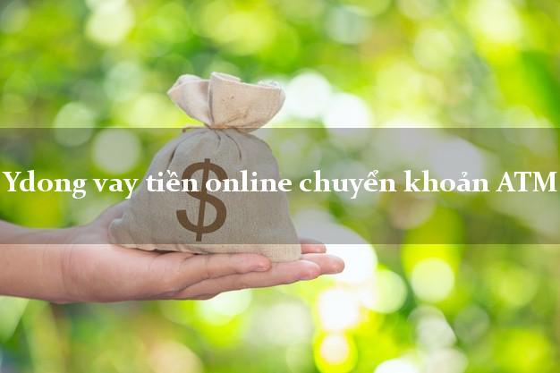 Ydong vay tiền online chuyển khoản ATM không thế chấp