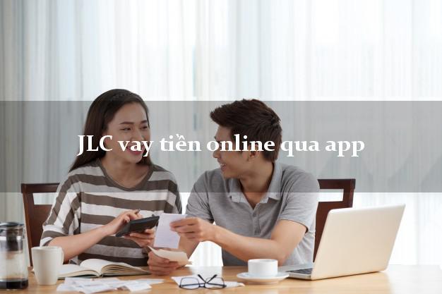 JLC vay tiền online qua app uy tín đơn giản nhất