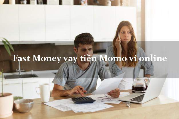 Fast Money vay tiền Momo ví online không thẩm định