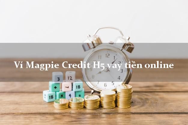 Ví Magpie Credit H5 vay tiền online CMND hộ khẩu tỉnh